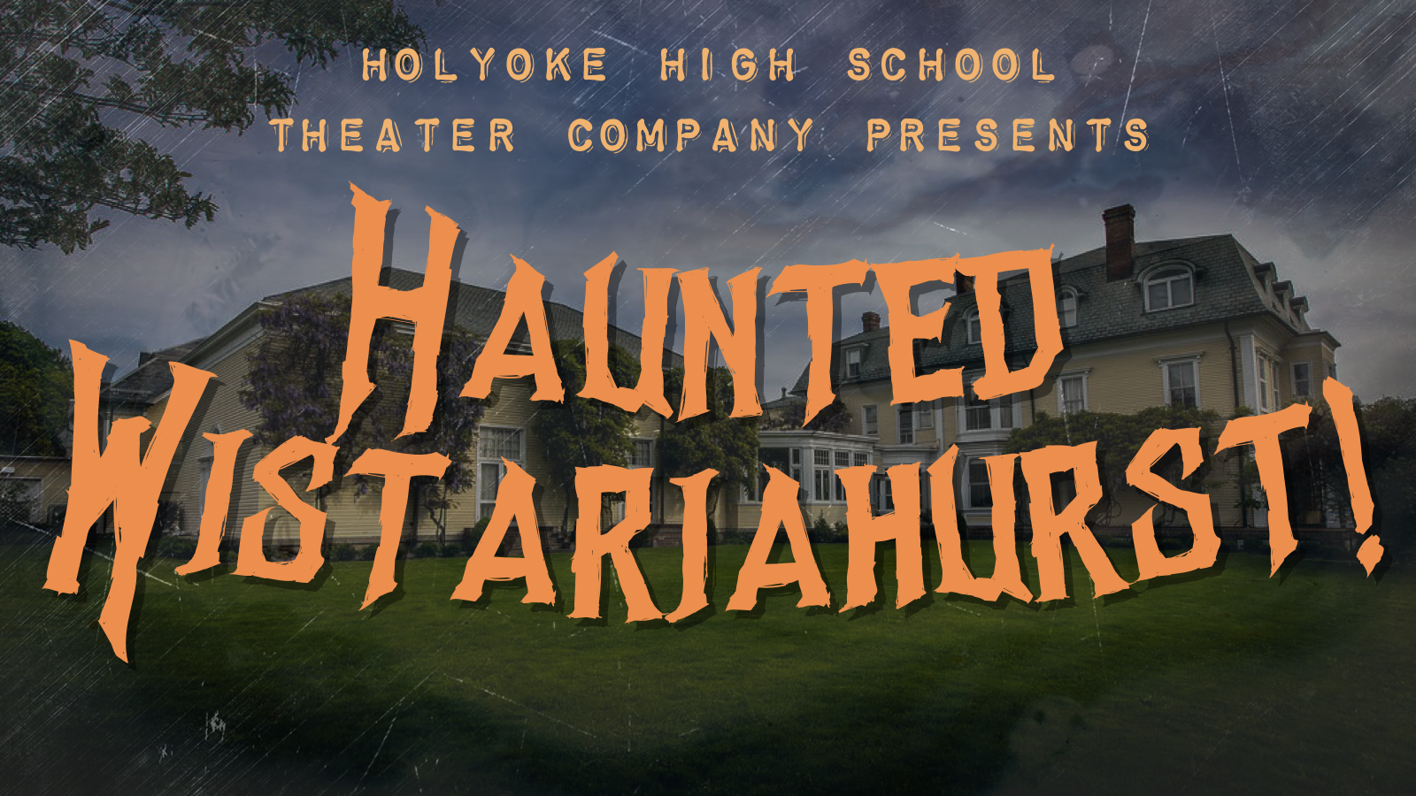 Holyoke High Theater Company Presents: Haunted Wistariahurst!